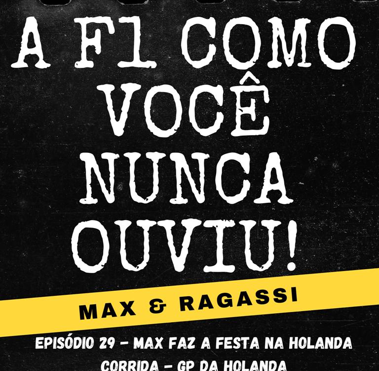 Podcast Max & Ragassi: Episódio 29- GP Holanda corrida